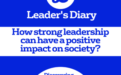 Leader's Diary – How strong leadership can have a positive impact on society?
