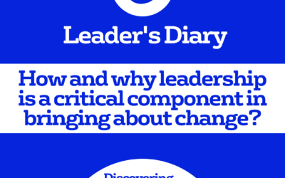Leader's Diary – How and why leadership is a critical component in bringing about change?